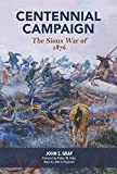 Centennial Campaign: The Sioux War of 1876, Gray, John S.
