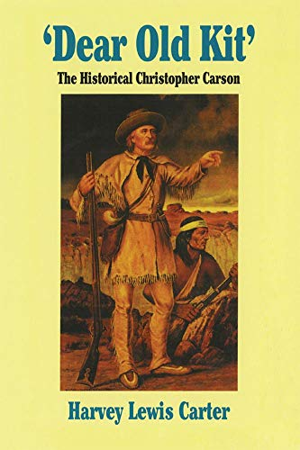 Dear Old Kit: The Historical Christopher Carson, Harvey Lewis Carter