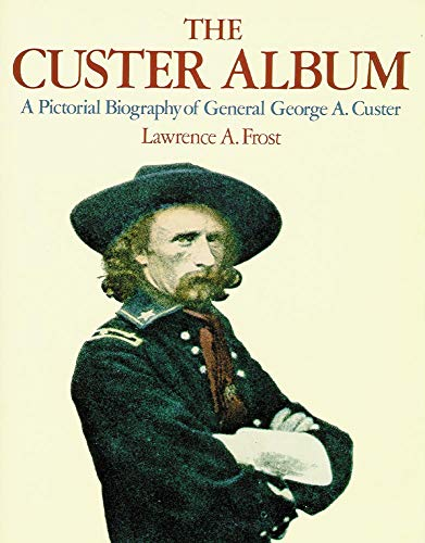 Image for The Custer Album: A Pictorial Biography of George Armstrong Custer