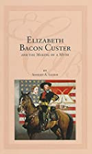Elizabeth Bacon Custer and the Making of a…