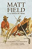 Matt Field on the Santa Fe Trail (Volume 29) (American Exploration and Travel Series), Field, Matthew C.; Porter, Clyde; Porter, Mae Reed