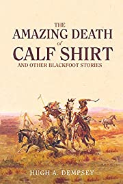 The Amazing Death of Calf Shirt: And Other…