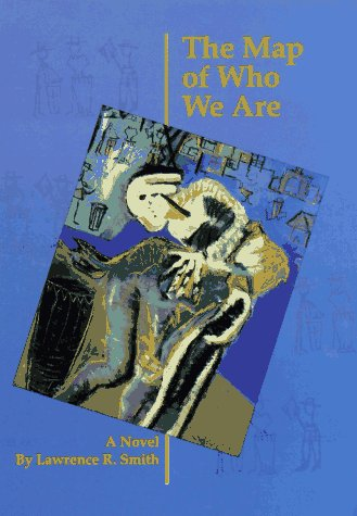 The Map of Who We Are: A Novel (American Indian Literature & Critical Studies Series), Smith, Lawrence R.