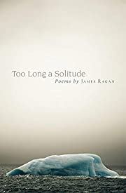 Too long a solitude : poems by James Ragan