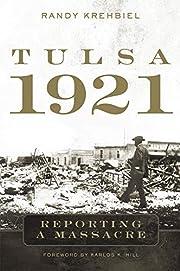Tulsa, 1921: Reporting a Massacre por Randy…