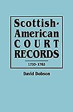 Scottish-American Court Records, 1733-1783…