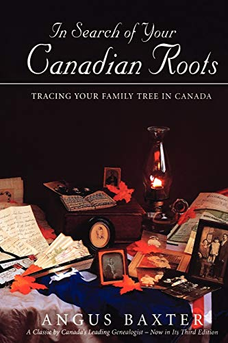 In Search of Your Canadian Roots 3rd ed., Baxter, Angus