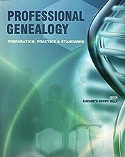 Professional Genealogy: Preparation,…