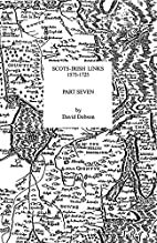 Scots-Irish Links, 1575-1725. Part Seven by…