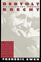 Bertolt Brecht: His Life, His Art and His…