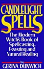 Candlelight Spells: The Modern Witch's Book of Spellcasting, Feasting, and Healing - Gerina Dunwich