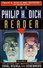 The Philip K. Dick Reader by Philip K. Dick