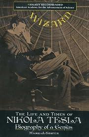 Wizard: The Life and Times of Nikola Tesla :…