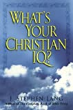 What's your Christian IQ? / J. Stephen Lang