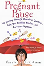 Pregnant Pause by Carrie Friedman