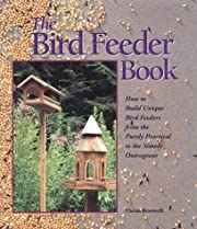 The Bird Feeder Book: How to Build Unique…