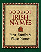 Book of Irish Names: First, Family & Place…