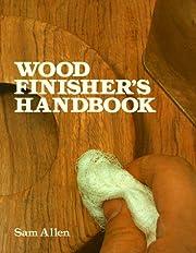 Wood finisher's handbook por Sam Allen
