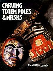 Carving Totem Poles & Masks af Alan…