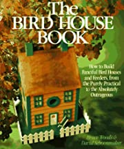 The Bird House Book: How To Build Fanciful…