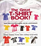 The great T-shirt book! : make your own spectacular, one-of-a-kind designs / Carol Taylor