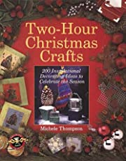 Two-Hour Christmas Crafts: 200 Inspirational…