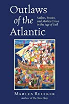 Outlaws of the Atlantic: Sailors, Pirates,…