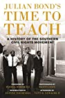 Image of the book Julian Bond's Time to Teach: A History of the Southern Civil Rights Movement by the author