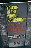 """You're in the wrong bathroom!"" : and 20 other myths and misconceptions about transgender and gender- nonconforming people / Laura Erickson-Schroth, MD, Laura A. Jacobs, LCSW-R"