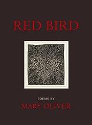 Red Bird: Poems – tekijä: Mary Oliver