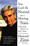 You can't be neutral on a moving train : a personal history of our times / Howard Zinn