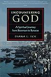 Encountering God : a spiritual journey from Bozeman to Banaras / Diana L. Eck