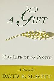 A gift : the life of da Ponte : a poem von…