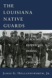 The Louisiana Native Guards : the Black…