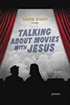 Talking About Movies with Jesus: Poems by…
