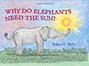 Why Do Elephants Need the Sun? (Wells of…