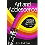 Art and Adolescence Teaching Art at the Secondary Level