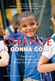Change is gonna come : transforming literacy education for African American students / Patricia A. Edwards, Gwendolyn Thompson McMillon, Jennifer D. Turner ; foreword by Carol D. Lee