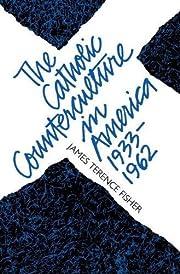 The Catholic Counterculture in America,…