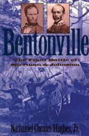Bentonville: The Final Battle of Sherman and…