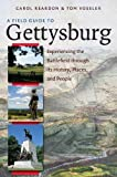 A field guide to Gettysburg : experiencing the battlefield through its history, places, & people / Carol Reardon & Tom Vossler