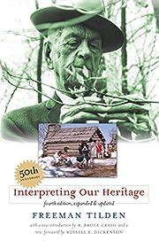 Interpreting Our Heritage af Freeman Tilden