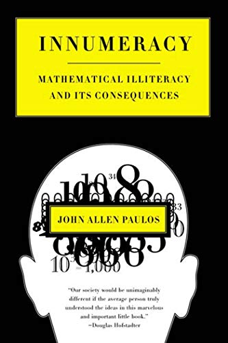 Innumeracy: Mathematical Illiteracy and Its Consequences, John Allen Paulos