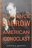 Clarence Darrow : American iconoclast / Andrew E. Kersten