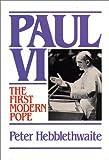 Paul VI : the first modern Pope / Peter Hebblethwaite
