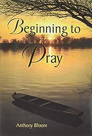 Beginning to Pray de Anthony Bloom