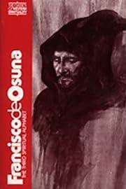 Francisco De Osuna: Third Spiritual Alphabet…