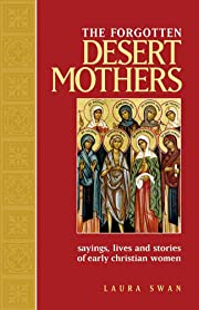 The Forgotten Desert Mothers: Sayings,…