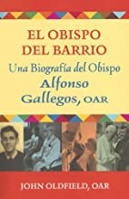 El Obispo del Barrio: Una Biografia del…