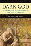 Dark God: Cruelty, Sex, and Violence in the Old Testament book cover